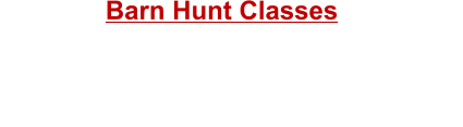 Barn Hunt Classes Fridays starting  May 5th thru Jun 9th  Next session will be June 16 thru July 21 -All  Fridays starting at 5: 30pm. $75 for  6 week session or $15.00 pre registered drop in.